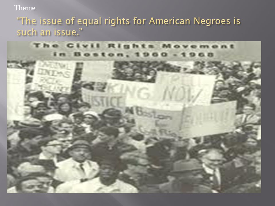 The issue of equal rights for American Negroes is such an issue. Theme