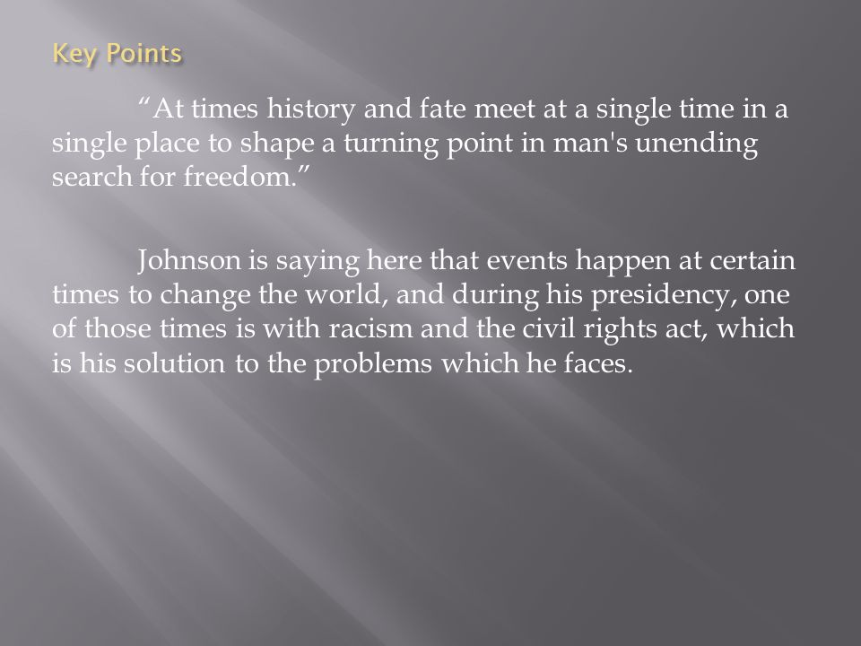 Key Points At times history and fate meet at a single time in a single place to shape a turning point in man's unending search for freedom. Johnson is