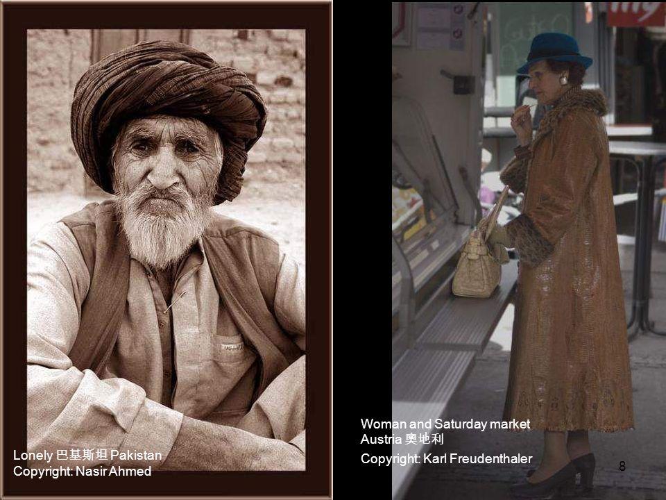 Lonely Pakistan Copyright: Nasir Ahmed Woman and Saturday market Austria Copyright: Karl Freudenthaler 8