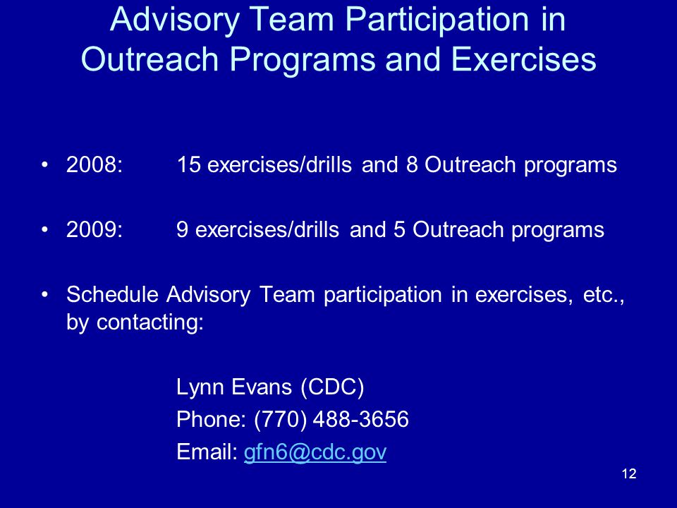 Advisory Team Participation in Outreach Programs and Exercises 2008:15 exercises/drills and 8 Outreach programs 2009:9 exercises/drills and 5 Outreach