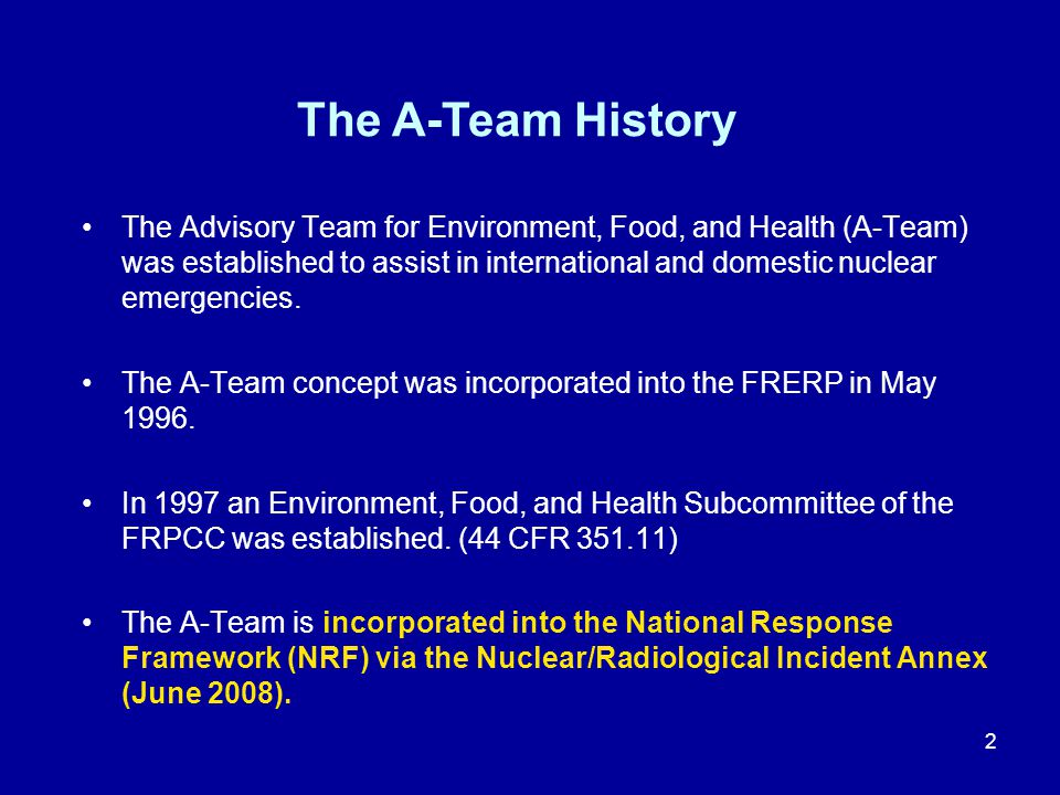 2 The A-Team History The Advisory Team for Environment, Food, and Health (A-Team) was established to assist in international and domestic nuclear emer