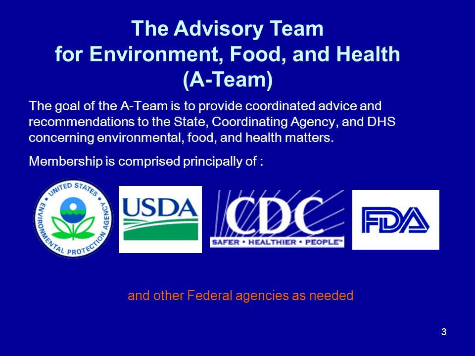 3 The Advisory Team for Environment, Food, and Health (A-Team) The goal of the A-Team is to provide coordinated advice and recommendations to the Stat