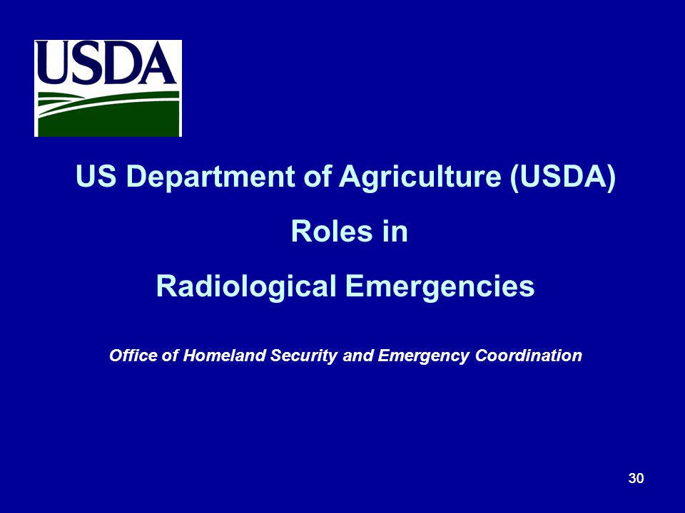 30 US Department of Agriculture (USDA) Roles in Radiological Emergencies Office of Homeland Security and Emergency Coordination