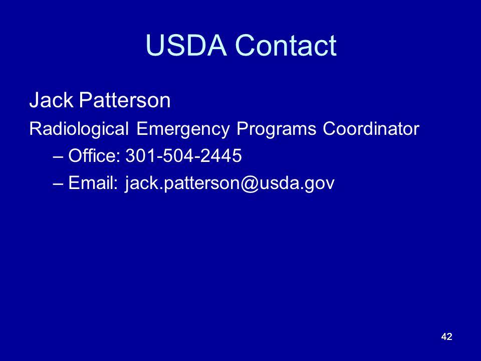 42 USDA Contact Jack Patterson Radiological Emergency Programs Coordinator –Office:301-504-2445 –Email:jack.patterson@usda.gov 42