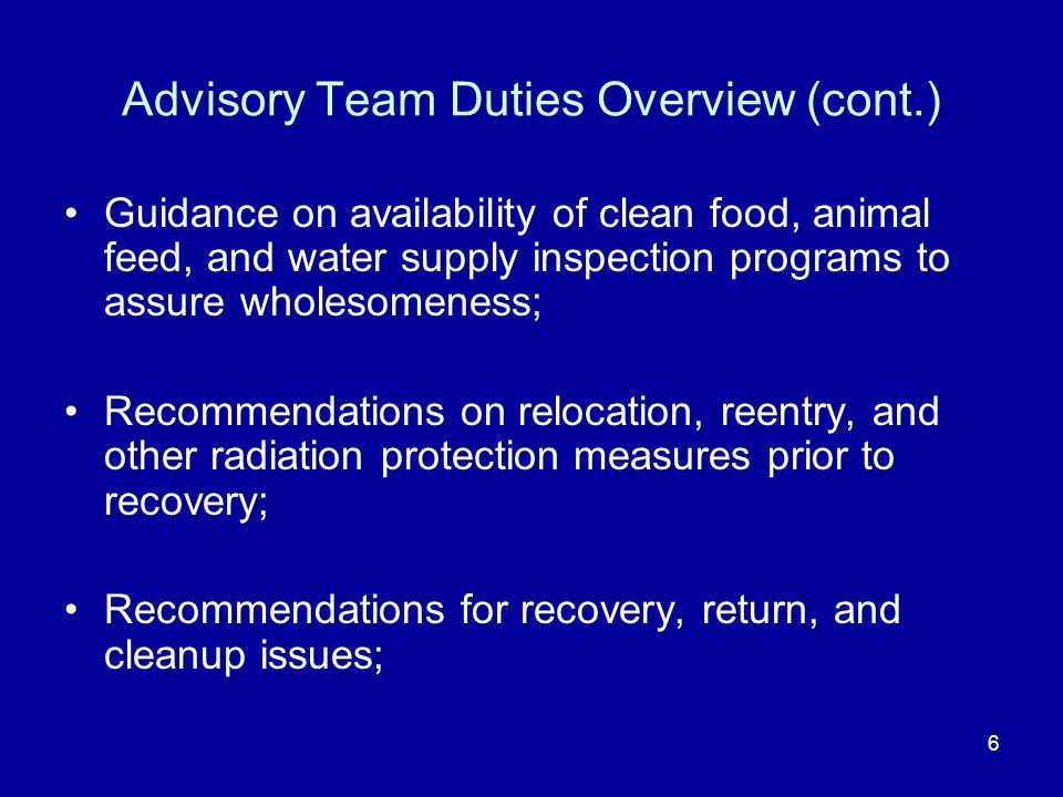 6 Advisory Team Duties Overview (cont.) Guidance on availability of clean food, animal feed, and water supply inspection programs to assure wholesomen