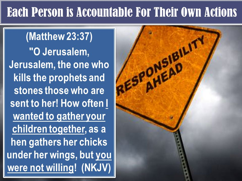 Each Person is Accountable For Their Own Actions (Matthew 23:37)