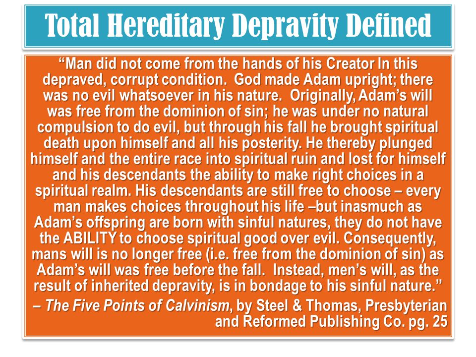 Total Hereditary Depravity Defined Man did not come from the hands of his Creator In this depraved, corrupt condition. God made Adam upright; there wa