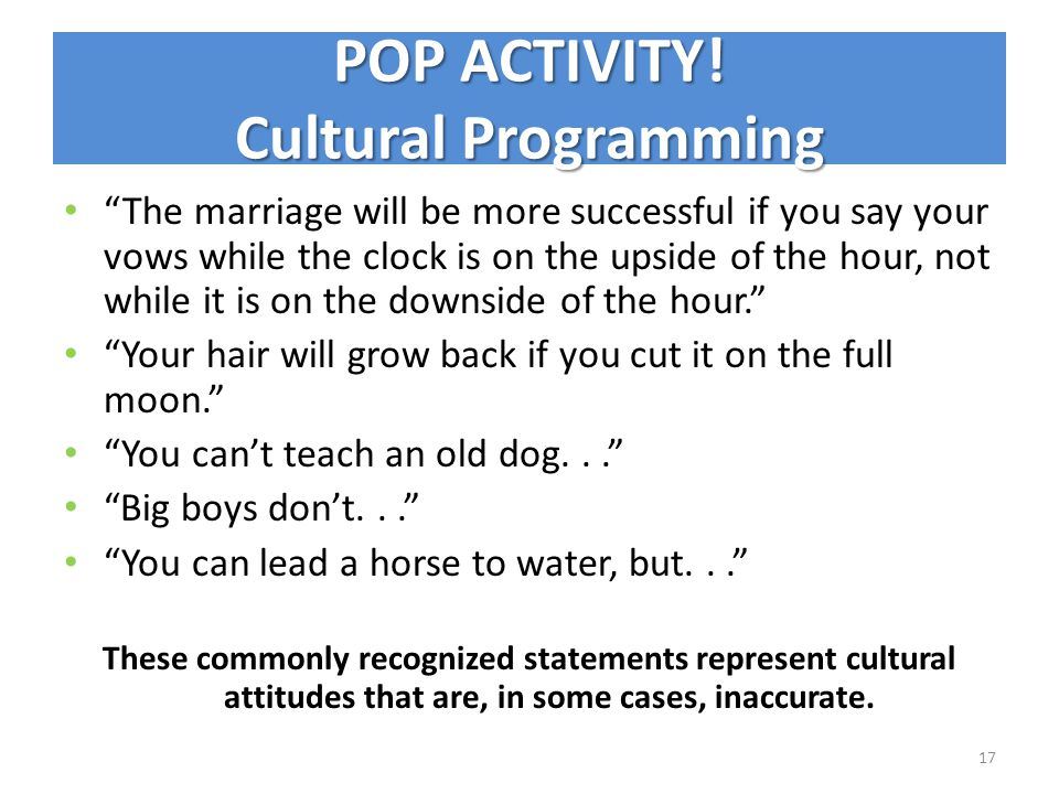 POP ACTIVITY! Cultural Programming The marriage will be more successful if you say your vows while the clock is on the upside of the hour, not while i
