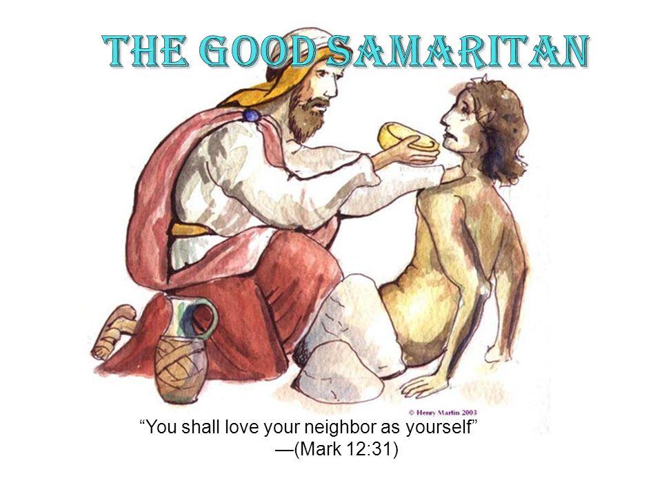 You shall love your neighbor as yourself (Mark 12:31)