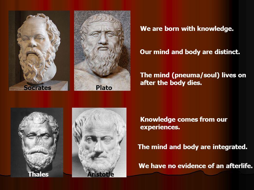 SocratesPlato ThalesAristotle We are born with knowledge.