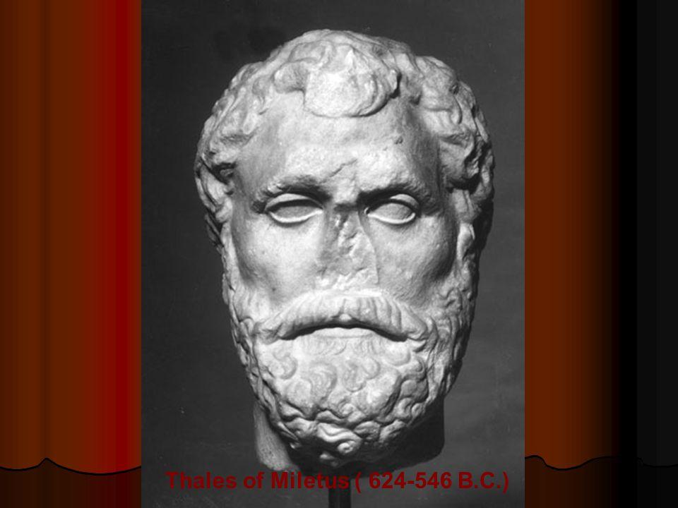 Thales of Miletus ( 624-546 B.C.)