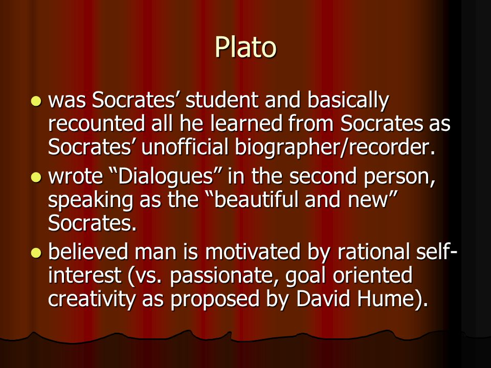 Plato was Socrates student and basically recounted all he learned from Socrates as Socrates unofficial biographer/recorder. was Socrates student and b