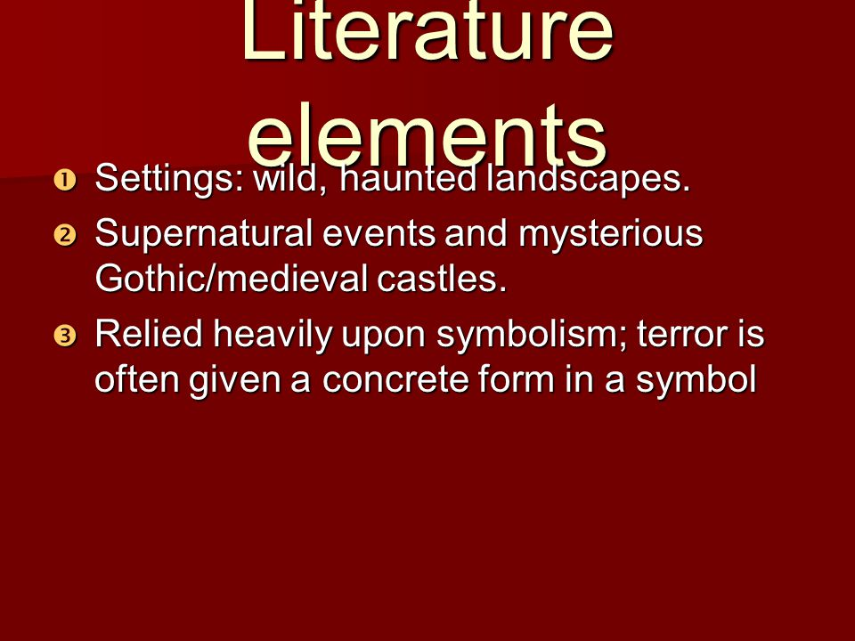 Literature elements Settings: wild, haunted landscapes. Settings: wild, haunted landscapes. Supernatural events and mysterious Gothic/medieval castles