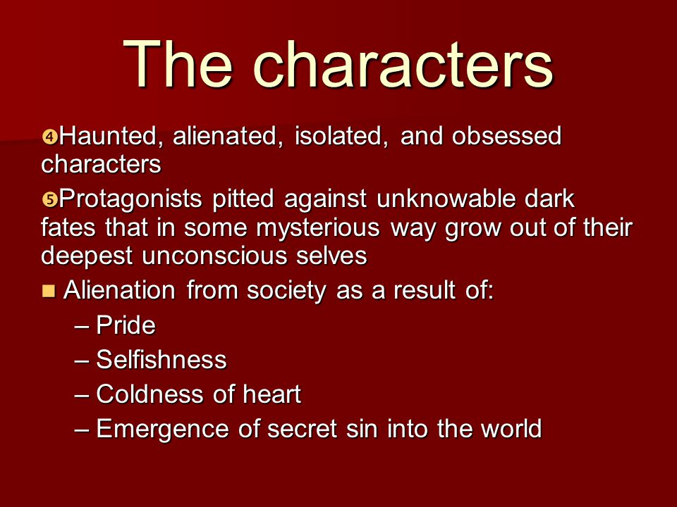 The characters Haunted, alienated, isolated, and obsessed characters Haunted, alienated, isolated, and obsessed characters Protagonists pitted against