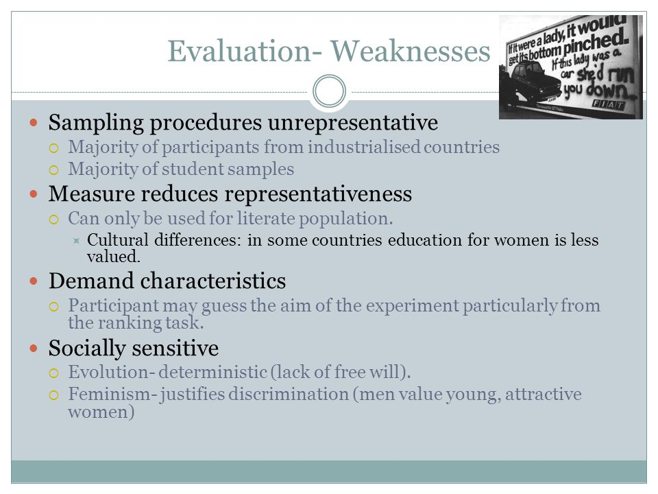 Evaluation- Weaknesses Sampling procedures unrepresentative Majority of participants from industrialised countries Majority of student samples Measure