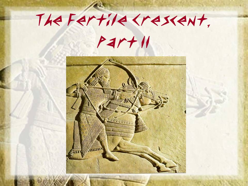 The Fertile Crescent, Part II