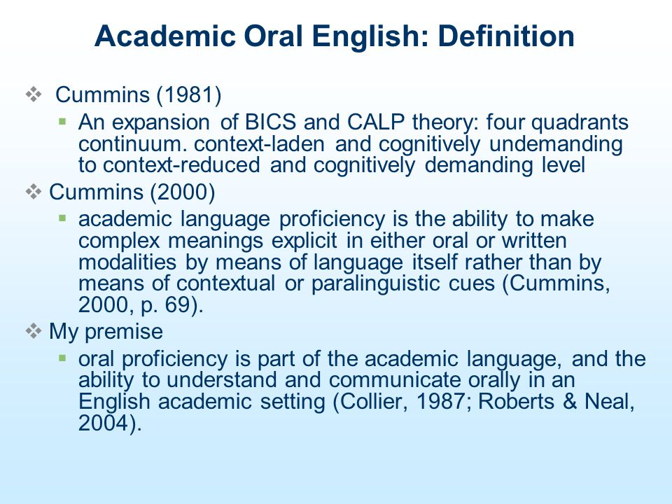 Discrete Aspects of Academic Oral Proficiency: Vocabulary, Comprehension and ELLs vocabulary, grammar, and listening comprehension are significant factors of oral language proficiency (August, 2003) Younger learners first acquire oral vocabulary and most of that vocabulary is receptive so that they can familiarize oral vocabulary knowledge with what is read to them (letter-sound correspondence) (Kamil, 2004; Snow, Burns, & Griffin, 1998) aural proficiency is necessary for successful communication in social and academic settings (Gottlieb, 2006) and the assessment of oral language should include measures of auditory comprehension (NICHD, 2005).