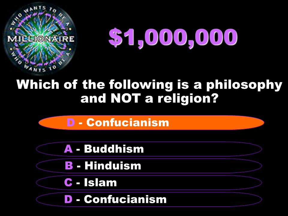$1,000,000 Which of the following is a philosophy and NOT a religion.