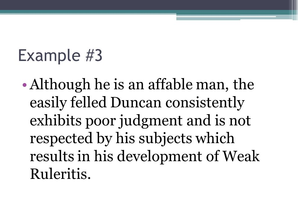 Example #3 Although he is an affable man, the easily felled Duncan consistently exhibits poor judgment and is not respected by his subjects which resu