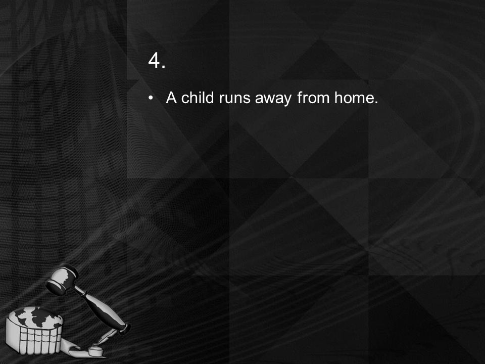 4. A child runs away from home.