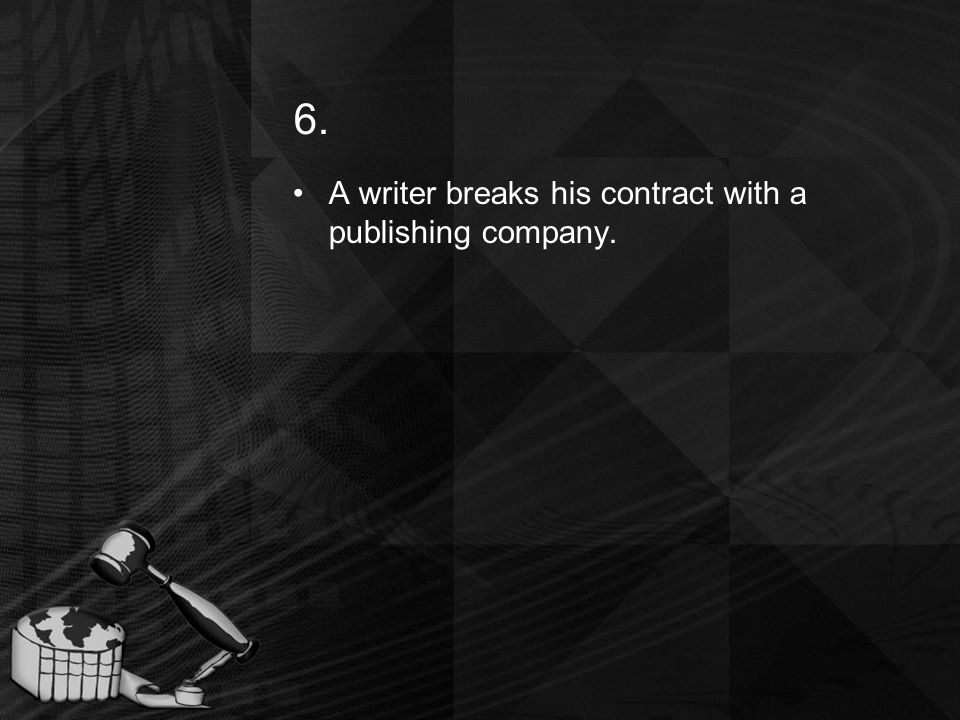 6. A writer breaks his contract with a publishing company.