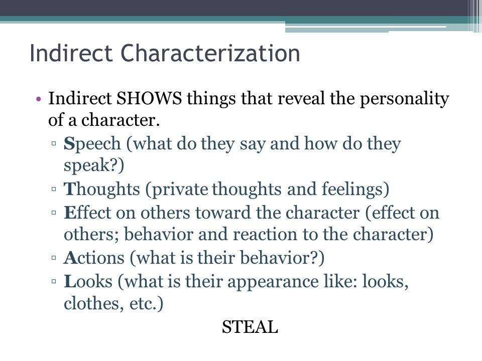 Indirect Characterization Indirect SHOWS things that reveal the personality of a character.