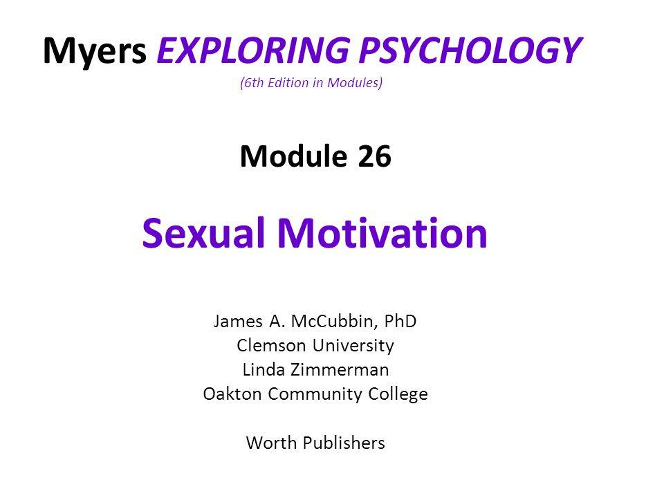 Myers EXPLORING PSYCHOLOGY (6th Edition in Modules) Module 26 Sexual Motivation James A. McCubbin, PhD Clemson University Linda Zimmerman Oakton Commu