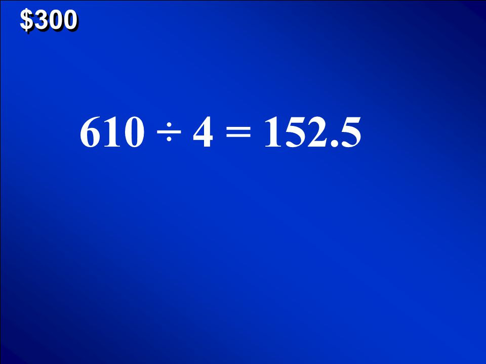 © Mark E. Damon - All Rights Reserved $300 Timmys bowling scores are: 141, 160, 133, 176 Calculate the MEAN.