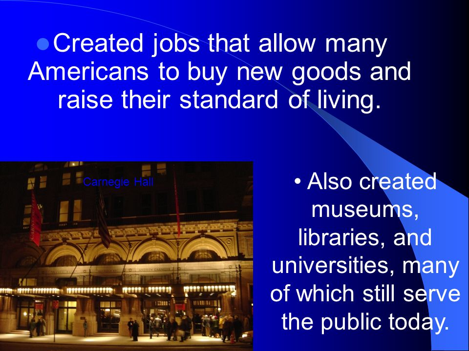 Created jobs that allow many Americans to buy new goods and raise their standard of living.