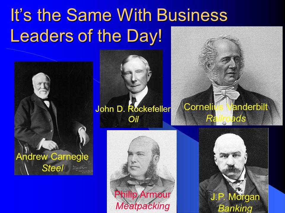 Andrew Carnegie Steel John D. Rockefeller Oil Cornelius Vanderbilt Railroads J.P.
