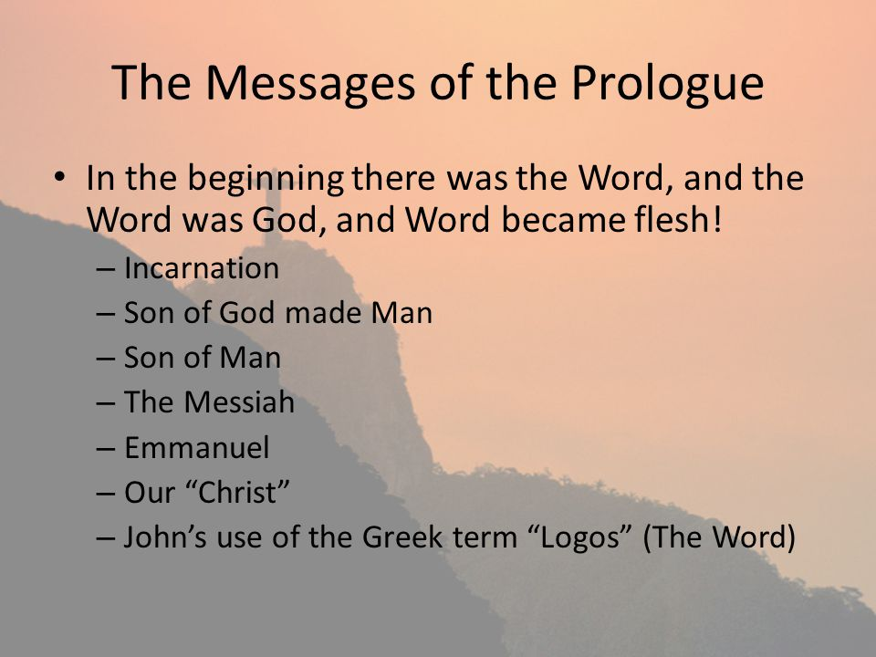 The Messages of the Prologue In the beginning there was the Word, and the Word was God, and Word became flesh.