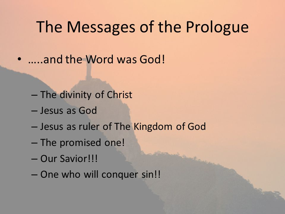 The Messages of the Prologue …..and the Word was God! – The divinity of Christ – Jesus as God – Jesus as ruler of The Kingdom of God – The promised on