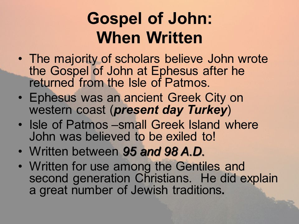 Gospel of John: When Written The majority of scholars believe John wrote the Gospel of John at Ephesus after he returned from the Isle of Patmos. Ephe