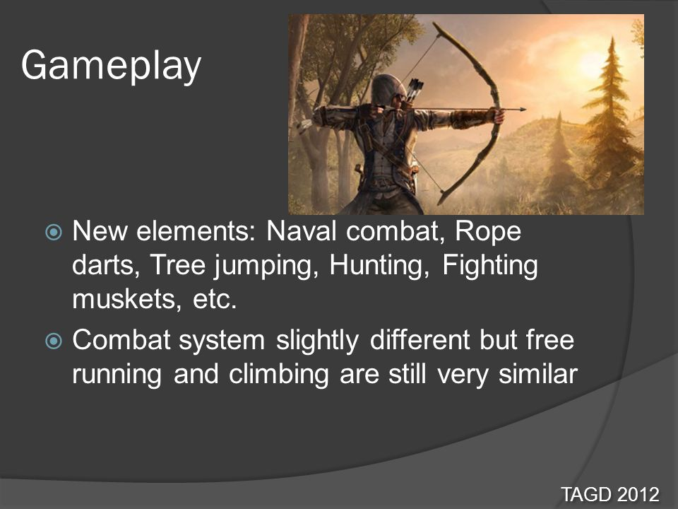 Gameplay New elements: Naval combat, Rope darts, Tree jumping, Hunting, Fighting muskets, etc.