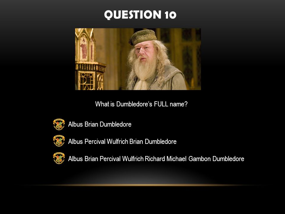 QUESTION 10 What is Dumbledores FULL name.