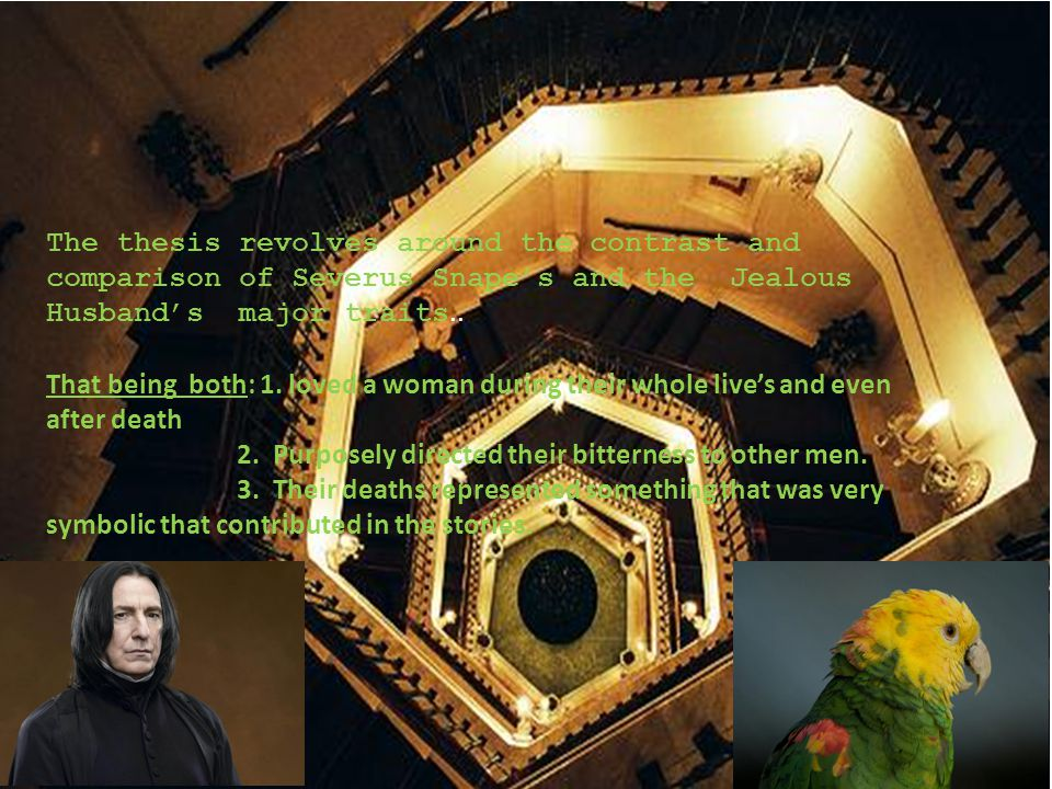 The thesis revolves around the contrast and comparison of Severus Snapes and the Jealous Husbands major traits..