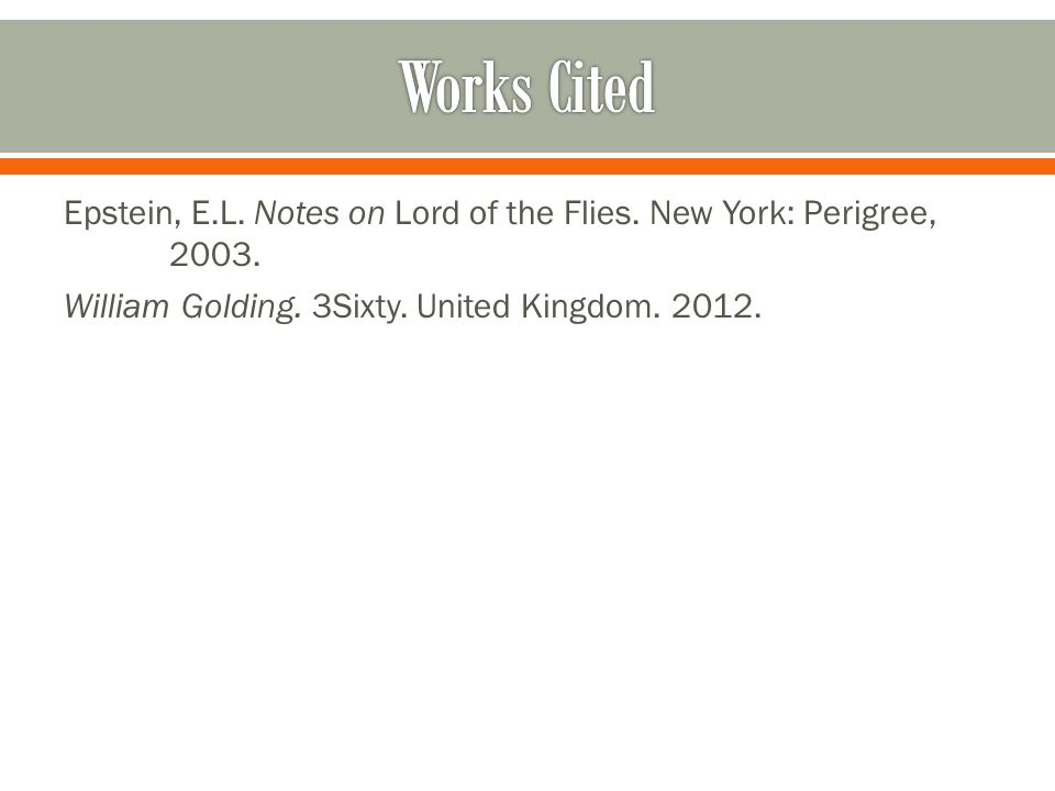 Epstein, E.L. Notes on Lord of the Flies. New York: Perigree, 2003.