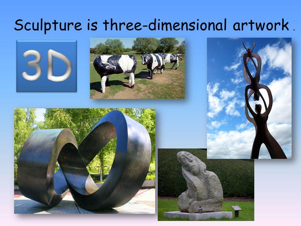 Sculpture is three-dimensional artwork.