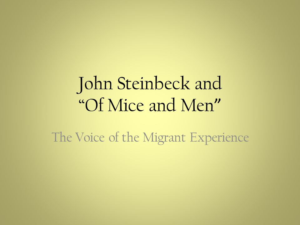 John Steinbeck and Of Mice and Men The Voice of the Migrant Experience