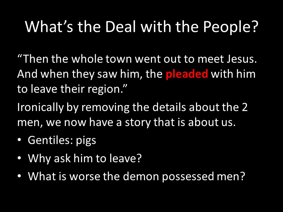 Whats the Deal with the People. Then the whole town went out to meet Jesus.