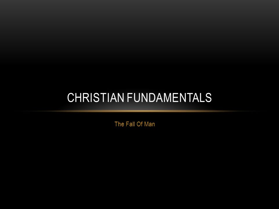 The Fall Of Man CHRISTIAN FUNDAMENTALS