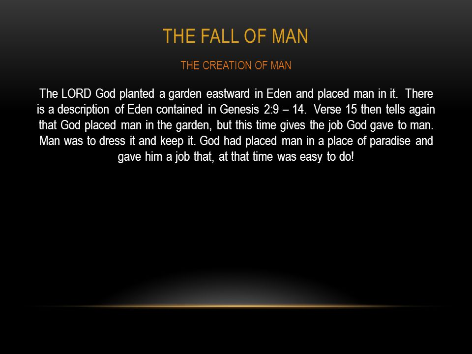 THE FALL OF MAN The LORD God planted a garden eastward in Eden and placed man in it. There is a description of Eden contained in Genesis 2:9 – 14. Ver