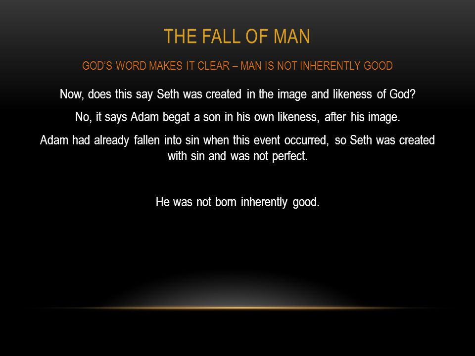 THE FALL OF MAN Now, does this say Seth was created in the image and likeness of God? No, it says Adam begat a son in his own likeness, after his imag
