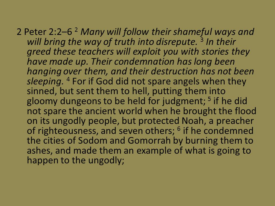 2 Peter 2:2–6 2 Many will follow their shameful ways and will bring the way of truth into disrepute.