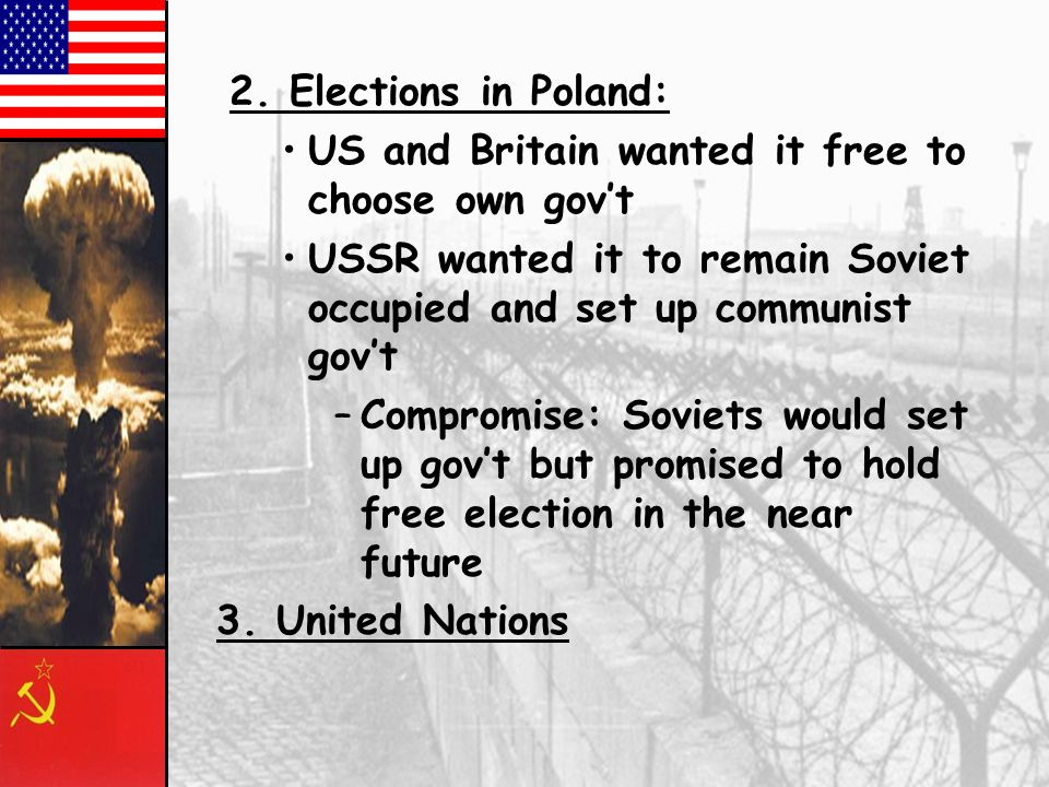 Yalta: –Plan the postwar world 1.Divide up Germany to rebuild –Four Zones of Occupation Britain, France, US and USSR –Berlin would be divided the same