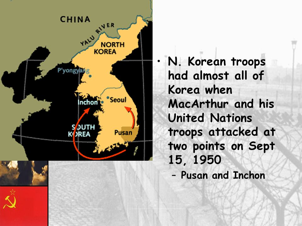 USSR trained and supplied N. Korean army June 25, 1950 North Korea invaded South Korea United Nations authorized the use of force to protect the South