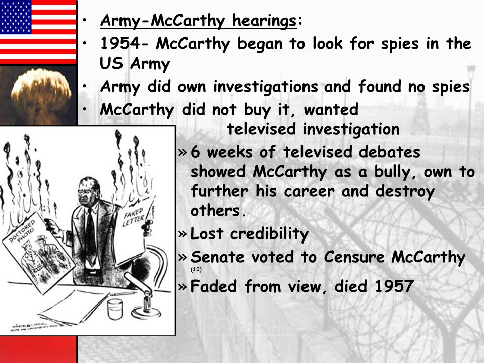 McCarthys whole career was based on fear and accusations. –1952 elections: Republicans controlled both houses and the presidency. McCarthy continued h