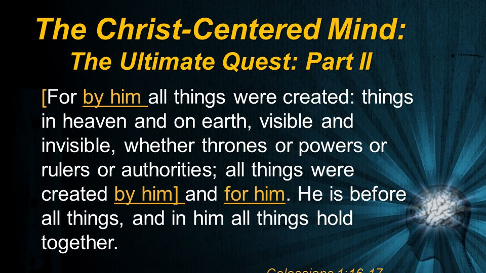 [For by him all things were created: things in heaven and on earth, visible and invisible, whether thrones or powers or rulers or authorities; all thi