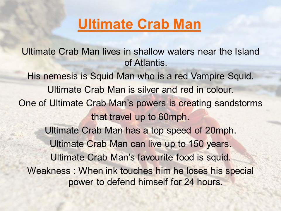 Ultimate Crab Man Ultimate Crab Man lives in shallow waters near the Island of Atlantis.