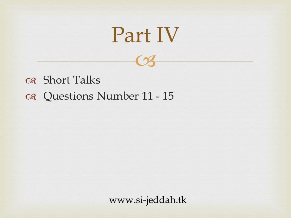 Short Talks Questions Number 11 - 15 Part IV www.si-jeddah.tk